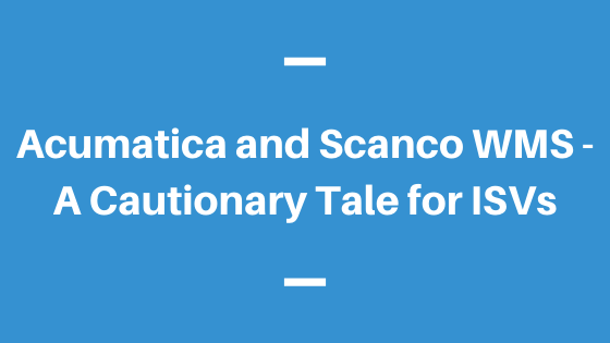 Acumatica and Scanco WMS - A Cautionary Tale for ISVs